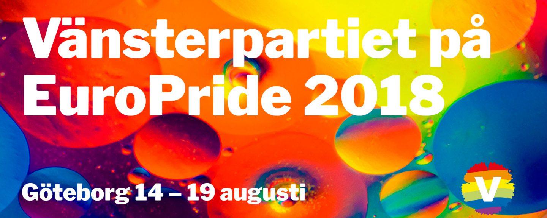 Vit text mot färglad bakgrund som lyder: Vänsterpartiet på EuroPride 2018. Göteborg 14–19 augusti.
