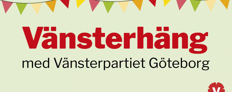 Texten Vänsterhäng med Vänsterpartiet Göteborg mot ljusgrön bakgrund. Överst i bilden hänger en banderoll med färgglada vimplar och längst ner i högra görnet finns partiets logga i rött.